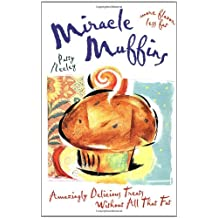 Miracle Muffins: Amazingly Delicious Treats Without All That Fat