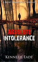Absolute Intolerance: A Brent Marks Legal Thriller (Brent Marks Legal Thrillers) (Volume 6) by Kenneth Eade (2015-12-17)