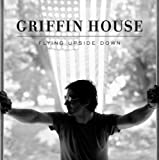Songtexte von Griffin House - Flying Upside Down