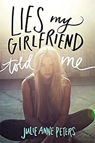 Lies My Girlfriend Told Me par Julie Anne Peters