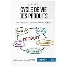 Cycle de vie des produits: Les phases-clés d'une stratégie marketing efficace (Gestion & Marketing t. 2) (French Edition)