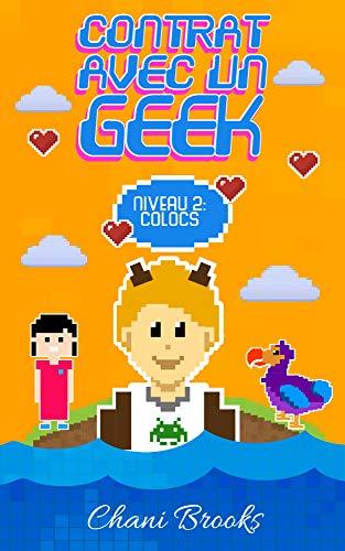 Contrat avec un Geek - Niveau 2 Colocs: Une new romance geek et feel good. Passez au niveau supérieur de la comédie romantique et de la chicklit ! Tome 2 par Chani Brooks