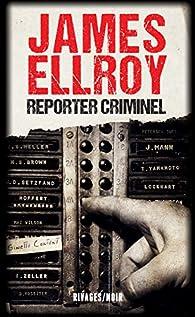 Reporter criminel par James Ellroy