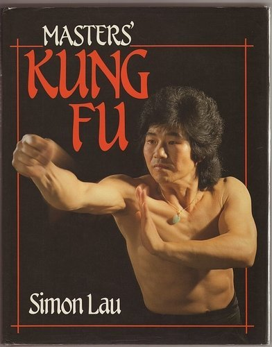 Masters' Kung Fu by Simon Lau (20-Oct-1986) Hardcover