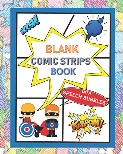 Blank Comic Strips Book with Speech Bubbles: A Large Sketchbook with a Variety of Cool Layouts for Kids Who Love to Write Stories and Draw.  Perfect ... of Creative Fun, Coloring and New Designs.