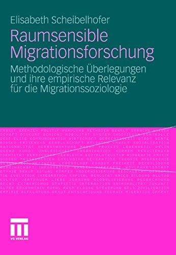 Raumsensible Migrationsforschung: Methodologische Überlegungen und ihre empirische Relevanz für die Migrationssoziologie