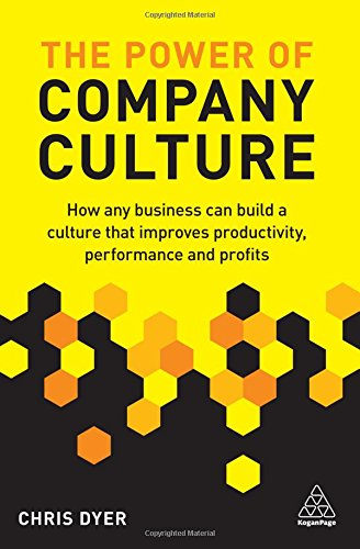 The Power of Company Culture: How Any Business Can Build a Culture That Improves Productivity, Performance and Profits