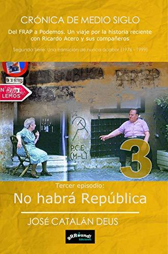 No habrá tercera república (2ª serie de Crónica de medio siglo. Del FRAP a Podemos nº 3) por José Catalán Deus