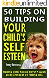 Parenting Book: 50 Tips on Building Your Child's Self Esteem (Raising Girls, Boys, Potty Training Toddlers to Teenage Kids) Child Rearing & Positive Discipline ... & Development in Children (English Edition)