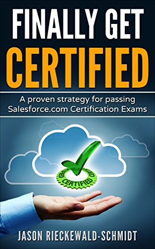 Finally Get Certified: A proven strategy for passing Salesforce.com Certification Exams (English Edition) por Jason Rieckewald-Schmidt