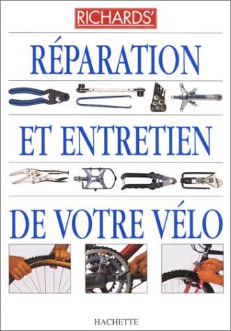 Réparation et entretien de votre vélo par Richard Ballantine