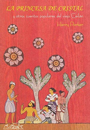 La princesa de cristal: y otros cuentos populares del antiguo Ceylán (Voces/ Literatura) por Henry Parker