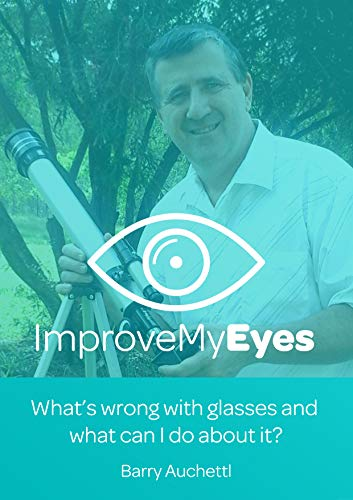 Improve My Eyes: What's wrong with glasses and what can you do about it (English Edition)