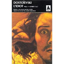 L'IDIOT. Volume 1, Livres 1 et 2