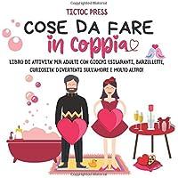 Cose da Fare in Coppia: libro di attività per adulti con giochi esilaranti, barzellette, curiosità divertenti sull'amore…