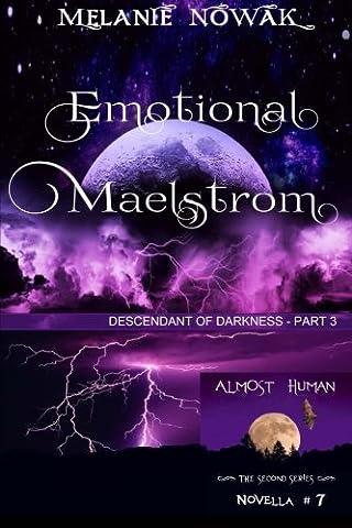 Emotional Maelstrom: (Descendant of Darkness - Part 3)