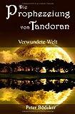 Die Prophezeiung von Tandoran - Verwundete Welt von Peter Bödeker