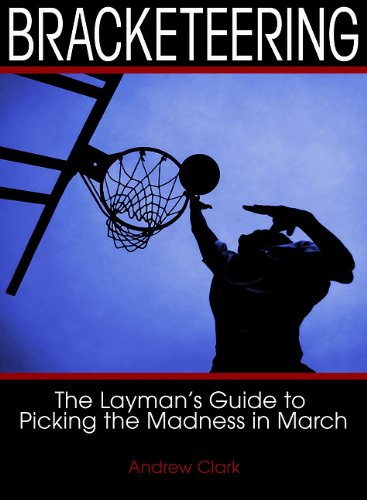 Bracketeering: The Layman's Guide to Picking the Madness in March por Andrew Clark