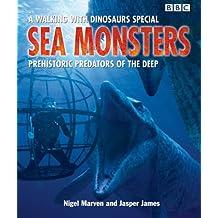 Sea Monsters: Prehistoric Predators of the Deep (Walking With Dinosaurs Special)