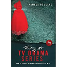 Writing the TV Drama Series: How to Succeed as a Writer in TV