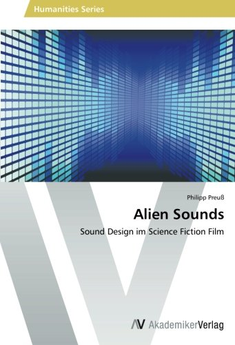 Alien Sounds: Sound Design im Science Fiction Film (Sound Design Für Film)