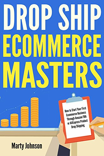 Drop Ship Ecommerce Masters: How to Start Your First Ecommerce Business Through Amazon FBA  or AliExpress Product Drop Shipping