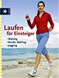 Laufen für Einsteiger: Walking, Nordic Walking, Jogging -