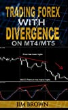 Trading Forex with Divergence on MT4/MT5 (Forex, Forex Trading, Forex Trading Method, Trading Strategies, Trade Divergences, Currency Trading Book 3) (English Edition)