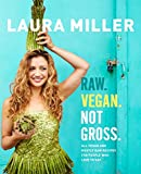 Raw. Vegan. Not Gross.: Lush, Vivid, All Vegan, and Mostly Raw Recipes for People Who Want to Eat Deliciously