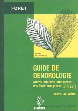 Guide de dendrologie: Arbres, arbustes, arbrisseaux des forêts françaises