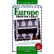 Frommer's 97: Frugal Traveller's Guides : Europe from $50 a Day (FROMMER'S EUROPE FROM $ A DAY)
