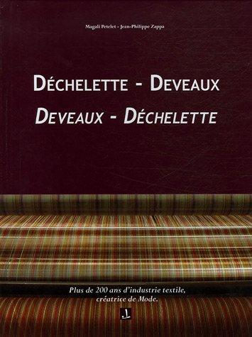Déchelette - Deveaux Devaux - Déchelette : Plus de 200 ans d'industrie textile, créatrice de Mode par Magali Petelet, Jean-Philippe Zappa