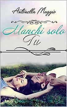 Manchi solo tu (Digital Emotions) di [Maggio, Antonella]