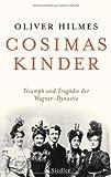 Cosimas Kinder: Triumph und Tragödie der Wagner-Dynastie - Oliver Hilmes