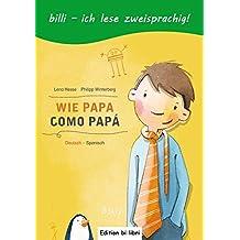 Wie Papa: Kinderbuch Deutsch-Spanisch