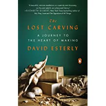 The Lost Carving: A Journey to the Heart of Making (English Edition)
