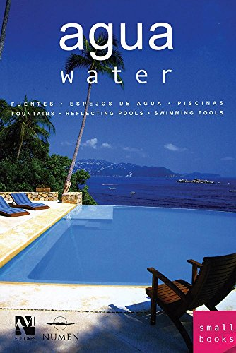 Agua/Water: Fuentes, espejos de agua, piscinas/Fountains, Water Mirrors, Swimming Pools (Small Books)