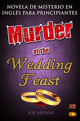 Murder at the Wedding Feast: Novela de Misterio en Inglés para Principiantes con Textos Paralelos (Bilingüe Inglés - Español) (Novelas en Inglés) por Joe Arenas
