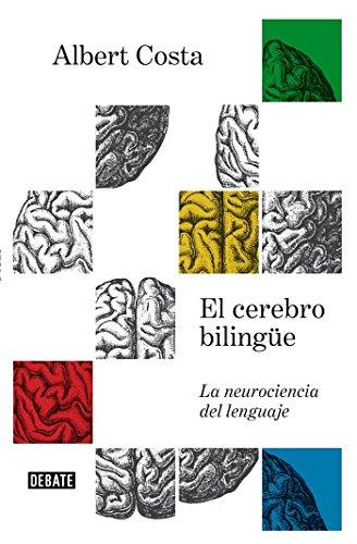 El cerebro bilingüe: La neurociencia del lenguaje (Debate) por Albert Costa