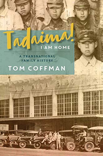 Tadaima! I Am Home: A Transnational Family History (Intersections: Asian and Pacific American Transcultural Studies, Band 33) (Tom Coffman)