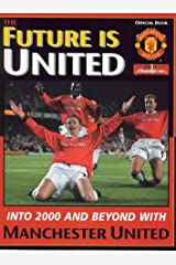 Future is United: Into 2000 and Beyond with Manchester United Paperback