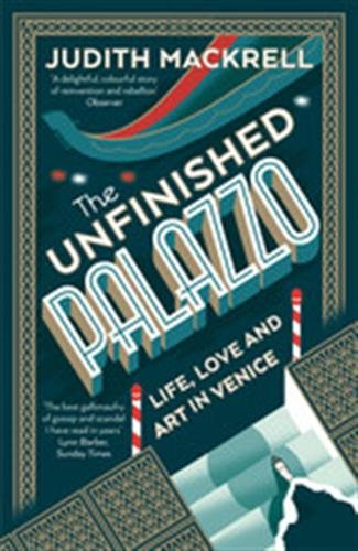 The Unfinished Palazzo: Life, Love and Art in Venice por Judith Mackrell