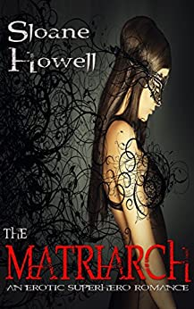 The Matriarch: An Erotic Superhero Romance (The Matriarch Trilogy Book 1) by [Howell, Sloane]