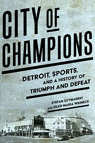 City of Champions: A History of Triumph and Defeat in Detroit (English Edition)