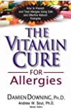 The Vitamin Cure for Allergies: How to Prevent and Treat Allergies Using Safe and Effective Natural Therapies (Vitamin Cure Series)