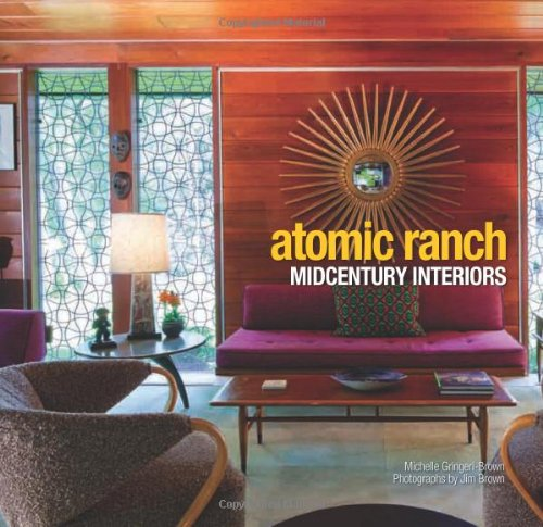 Atomic Ranch: Midcentury Interiors
