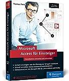 Microsoft Access für Einsteiger: Datenbanken entwerfen und entwickeln lernen - Schritt für Schritt. Geeignet für Access 2007 bis 2016.