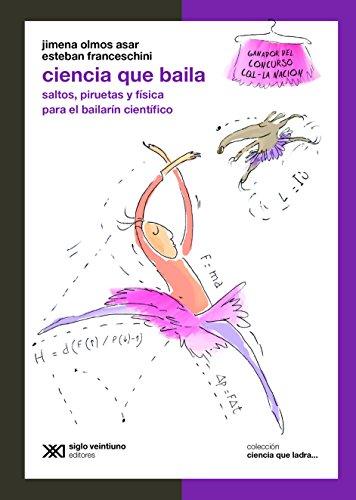 Ciencia que baila: Saltos, piruetas y física para el bailarín científico (Ciencia que ladra… serie Clásica)