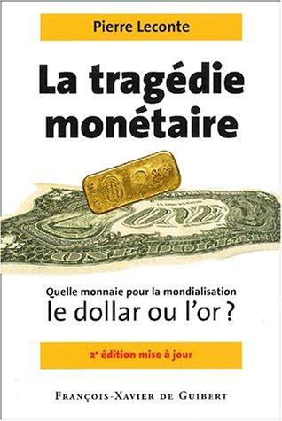 Tragédie monétaire : Quelle monnaie pour la mondialisation, le dollar ou l'or ?