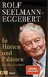 In Hütten und Palästen: Ein Reporterleben - Rolf Seelmann-Eggebert, Adele Seelmann-Eggebert